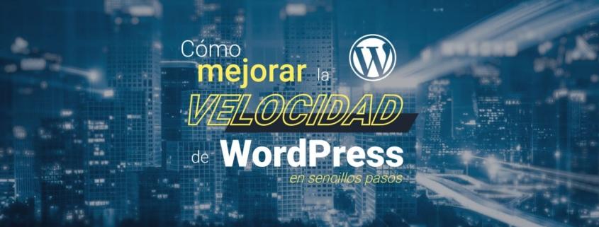 como-mejorar-la-velocidad-de-wordpress-en-sencillos-pasos
